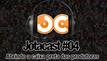 Jotacast 04 - Abrindo a caixa preta das produtoras