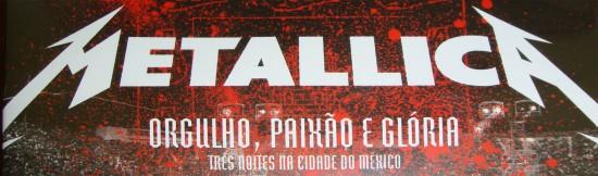 Post do Leitor - Metallica: Orgulho, Paixão e Glória